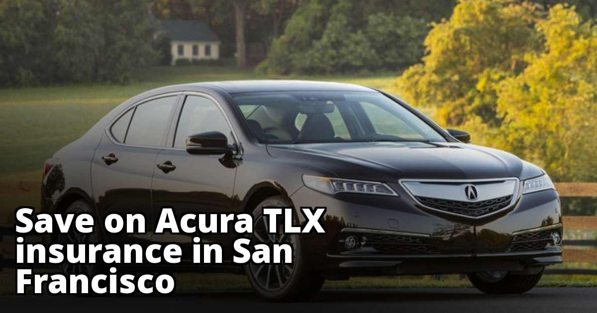 Best Quotes for Acura TLX Insurance in San Francisco, CA