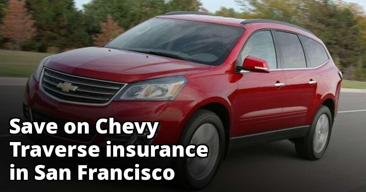 Find Cheaper Chevy Traverse Insurance in San Francisco, CA