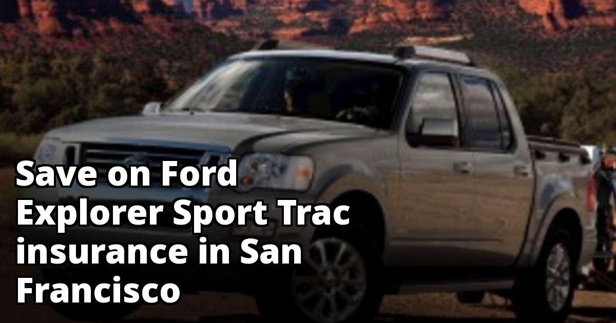 Ford Explorer Sport Trac Insurance Quotes in San Francisco, CA